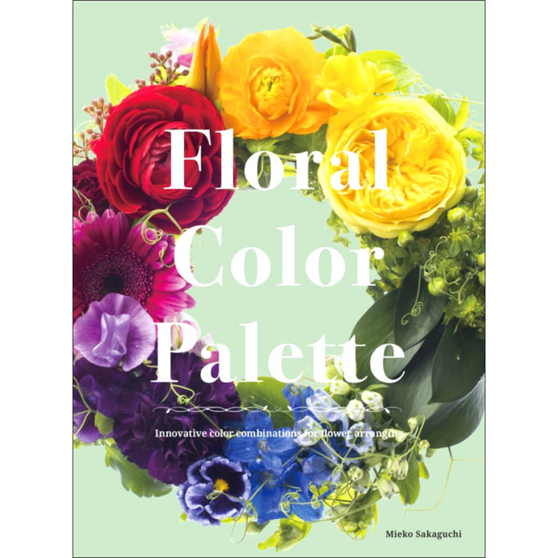 Floral Color Palette: Innovative Color-Combinations for Flower Arranging