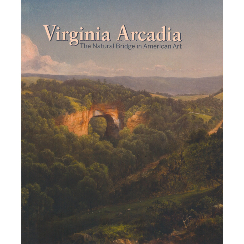 *Virginia Arcadia: The Natural Bridge in American Art