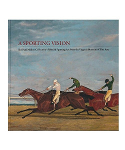 A Sporting Vision: The Paul Mellon Collection of British Sporting Art from the V