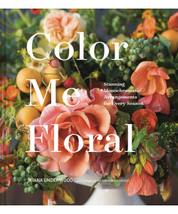 *Color Me Floral: Stunning Monochromatic Arrangements for Every Season