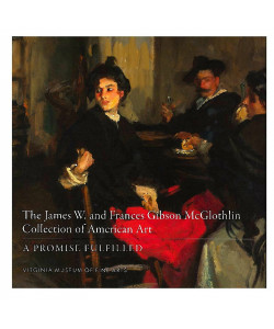 The James W. and Frances Gibson McGlothlin Collection of American Art: A Promise