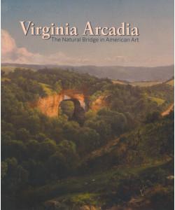 Virginia Arcadia: The Natural Bridge in American Art