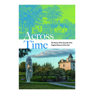 Across Time:  The History of the Grounds of the Virginia Museum of Fine Arts