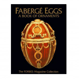 Fabergé Eggs: A Book Of Ornaments: The Forbes Magazine Collection