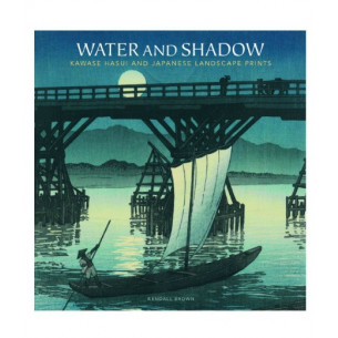 *Water and Shadow: Kawase Hasui and Japanese Landscape Prints